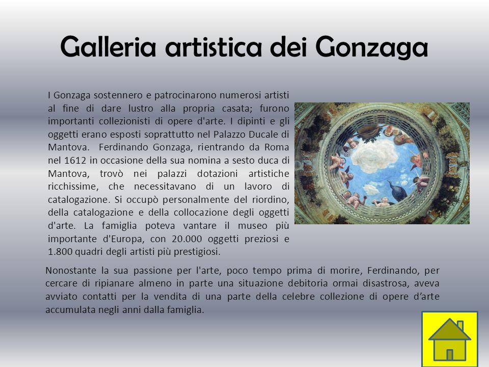 Galleria artistica dei Gonzaga I Gonzaga sostennero e patrocinarono numerosi artisti al fine di dare lustro alla propria casata; furono importanti col