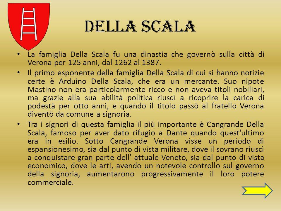 Della Scala La famiglia Della Scala fu una dinastia che governò sulla città di Verona per 125 anni, dal 1262 al 1387. Il primo esponente della famigli