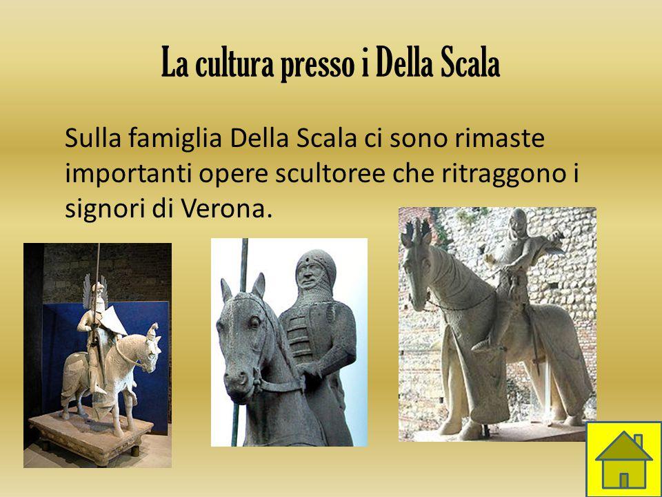 La cultura presso i Della Scala Sulla famiglia Della Scala ci sono rimaste importanti opere scultoree che ritraggono i signori di Verona.
