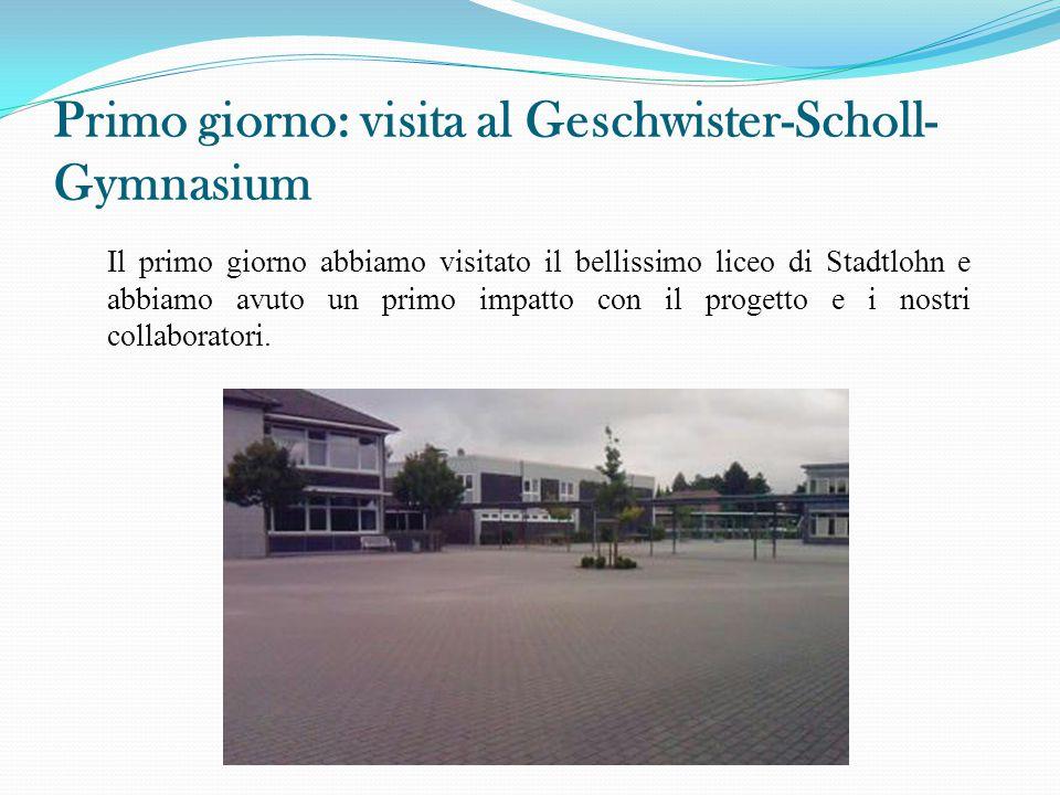 Primo giorno: visita al Geschwister-Scholl- Gymnasium Il primo giorno abbiamo visitato il bellissimo liceo di Stadtlohn e abbiamo avuto un primo impat