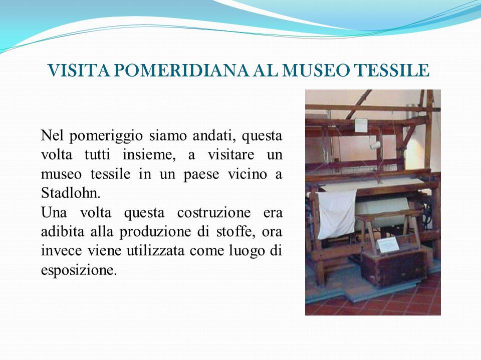 VISITA POMERIDIANA AL MUSEO TESSILE Nel pomeriggio siamo andati, questa volta tutti insieme, a visitare un museo tessile in un paese vicino a Stadlohn