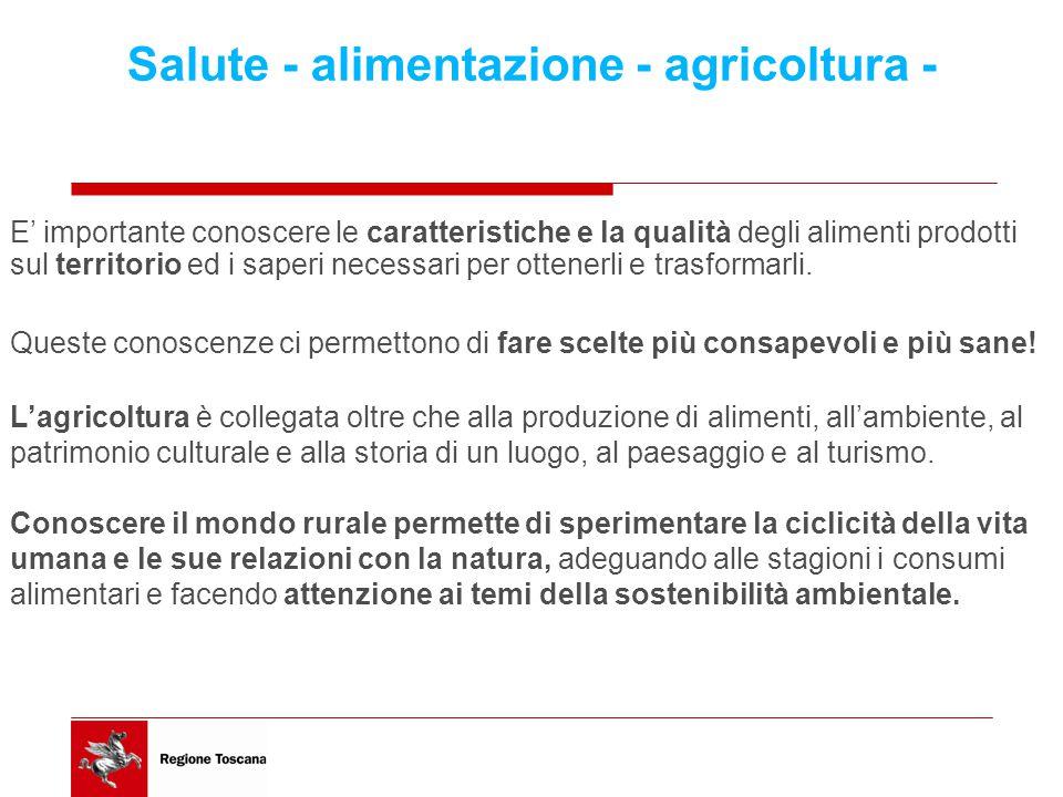 Salute - alimentazione - agricoltura - E' importante conoscere le caratteristiche e la qualità degli alimenti prodotti sul territorio ed i saperi necessari per ottenerli e trasformarli.