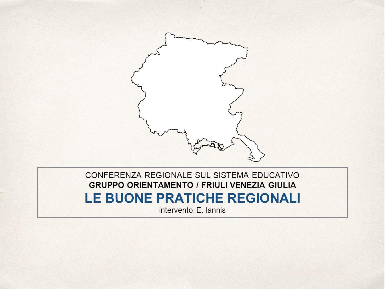CONFERENZA REGIONALE SUL SISTEMA EDUCATIVO GRUPPO ORIENTAMENTO / FRIULI VENEZIA GIULIA LE BUONE PRATICHE REGIONALI intervento: E.