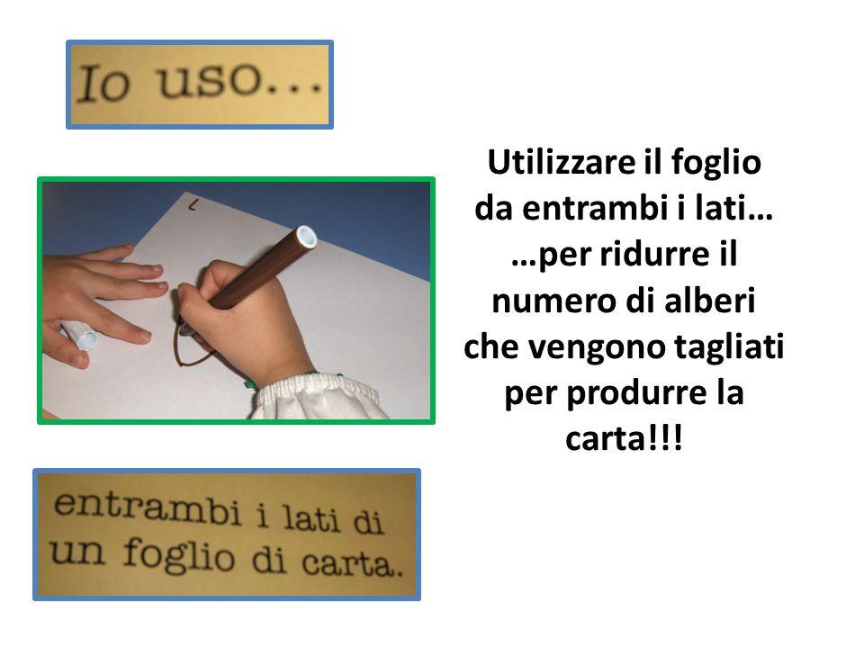 Utilizzare il foglio da entrambi i lati… …per ridurre il numero di alberi che vengono tagliati per produrre la carta!!!