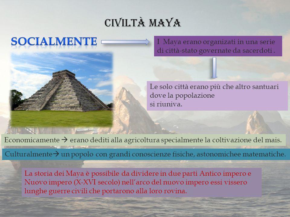 Civiltà Maya I Maya erano organizati in una serie di città-stato governate da sacerdoti.