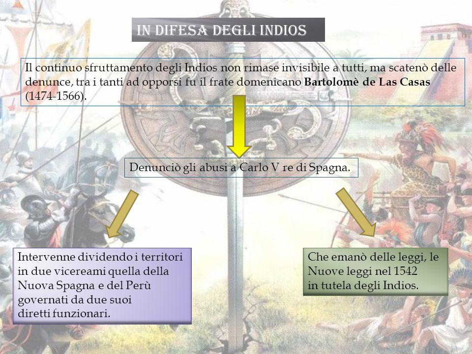 In difesa degli Indios Il continuo sfruttamento degli Indios non rimase invisibile a tutti, ma scatenò delle denunce, tra i tanti ad opporsi fu il frate domenicano Bartolomè de Las Casas (1474-1566).