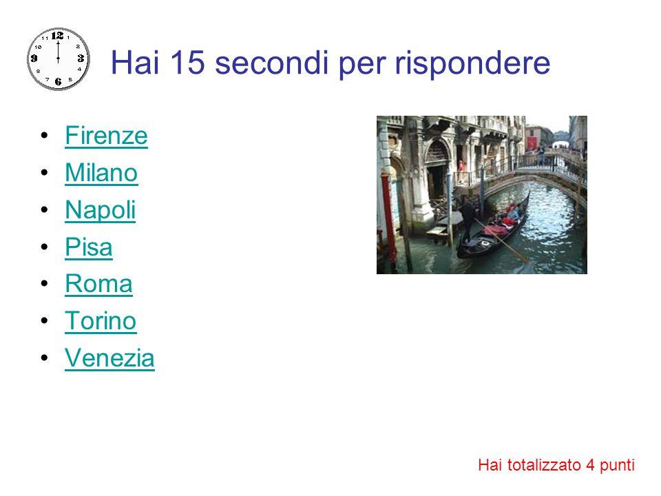 Hai 15 secondi per rispondere Firenze Milano Napoli Pisa Roma Torino Venezia Hai totalizzato 4 punti