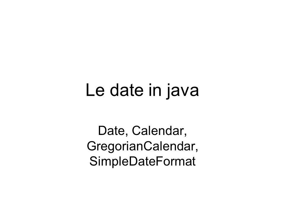 Le date in java Date, Calendar, GregorianCalendar, SimpleDateFormat