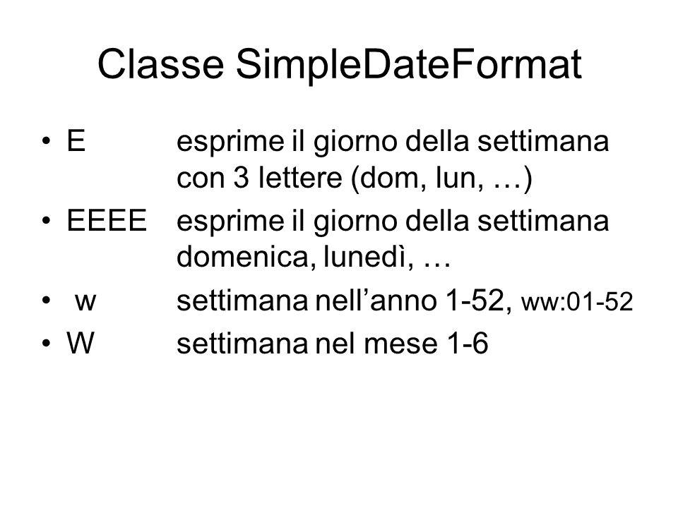 Classe SimpleDateFormat E esprime il giorno della settimana con 3 lettere (dom, lun, …) EEEEesprime il giorno della settimana domenica, lunedì, … wset