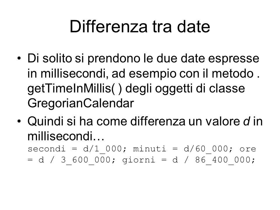 Differenza tra date Di solito si prendono le due date espresse in millisecondi, ad esempio con il metodo. getTimeInMillis( ) degli oggetti di classe G