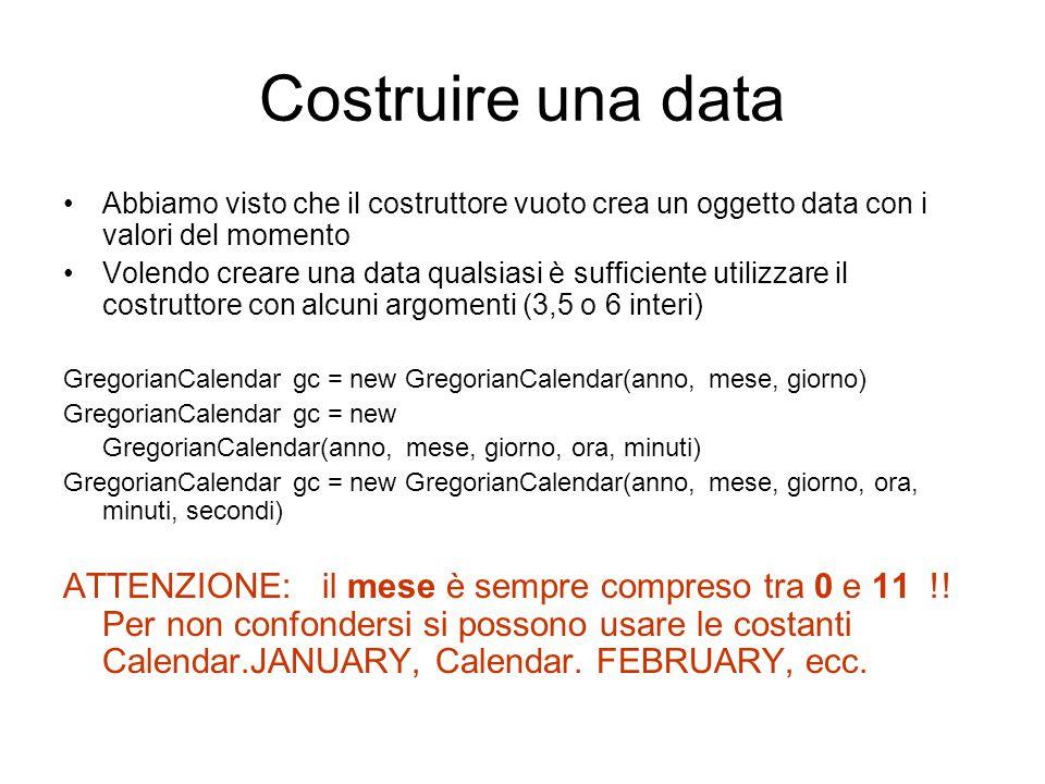 Costruire una data Abbiamo visto che il costruttore vuoto crea un oggetto data con i valori del momento Volendo creare una data qualsiasi è sufficient