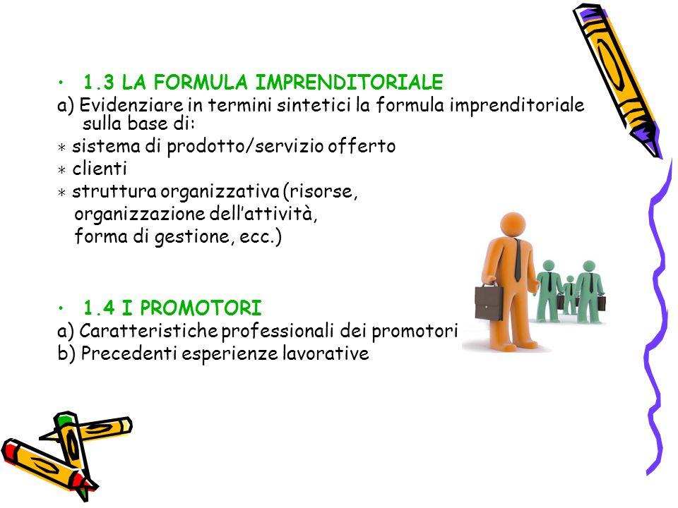 1.3 LA FORMULA IMPRENDITORIALE a) Evidenziare in termini sintetici la formula imprenditoriale sulla base di: ∗ sistema di prodotto/servizio offerto ∗