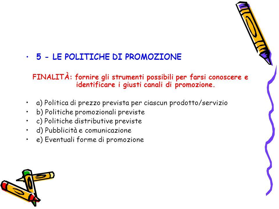 5 - LE POLITICHE DI PROMOZIONE FINALITÀ: fornire gli strumenti possibili per farsi conoscere e identificare i giusti canali di promozione. a) Politica