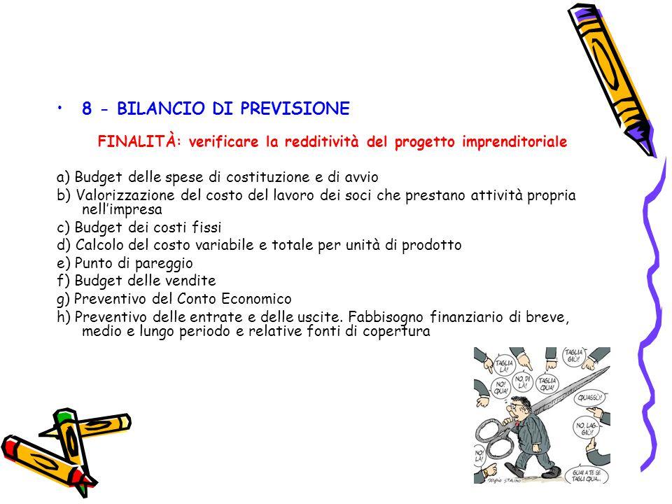 8 - BILANCIO DI PREVISIONE FINALITÀ: verificare la redditività del progetto imprenditoriale a) Budget delle spese di costituzione e di avvio b) Valori