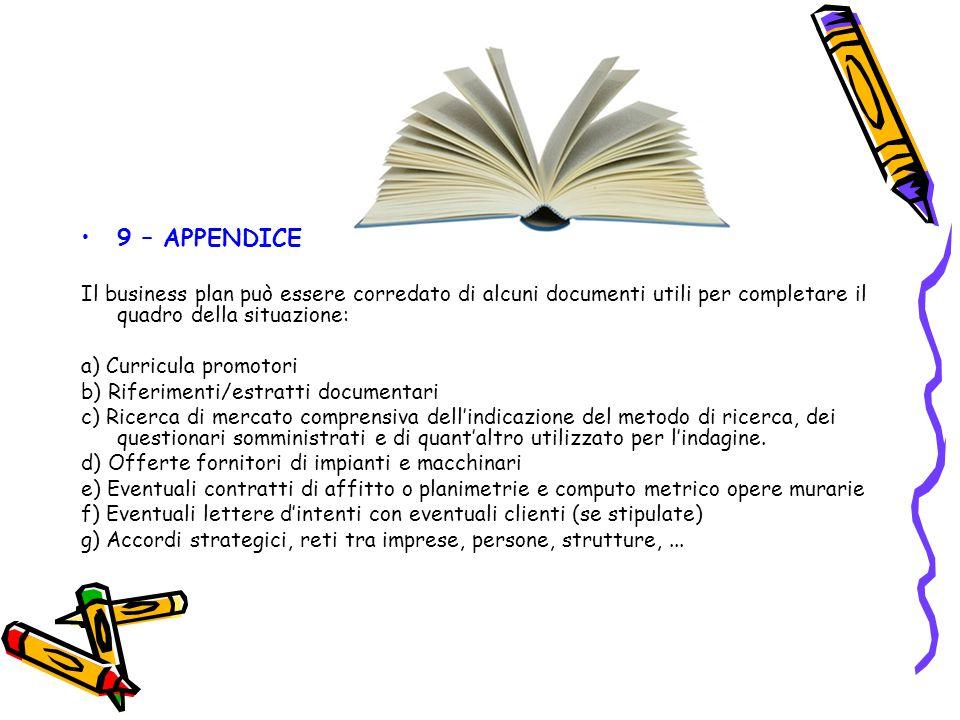 9 – APPENDICE Il business plan può essere corredato di alcuni documenti utili per completare il quadro della situazione: a) Curricula promotori b) Rif