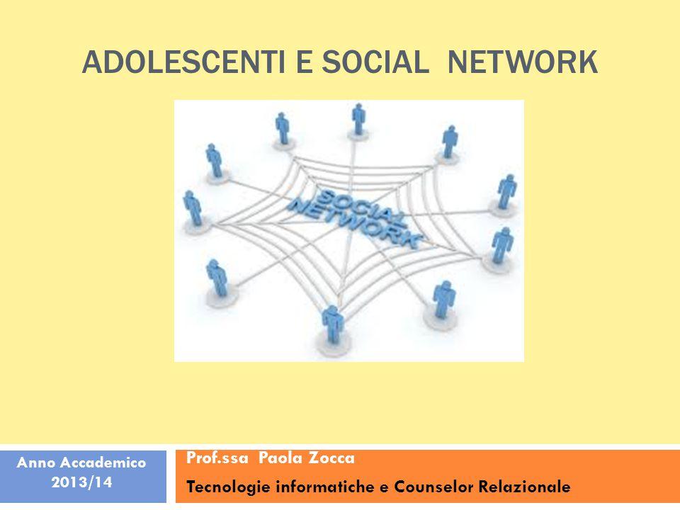 ADOLESCENTI E SOCIAL NETWORK Prof.ssa Paola Zocca Tecnologie informatiche e Counselor Relazionale Anno Accademico 2013/14