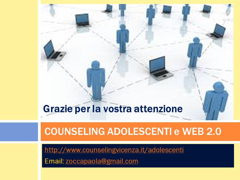 http://www.counselingvicenza.it/adolescenti Email: zoccapaola@gmail.comzoccapaola@gmail.com COUNSELING ADOLESCENTI e WEB 2.0 Grazie per la vostra atte