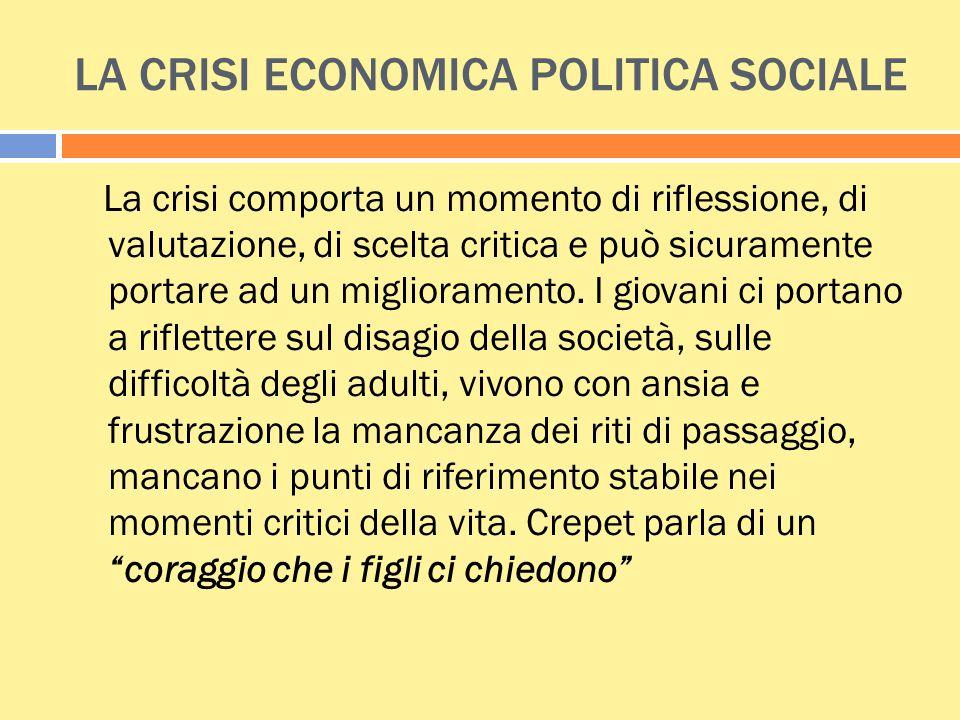 LA CRISI ECONOMICA POLITICA SOCIALE La crisi comporta un momento di riflessione, di valutazione, di scelta critica e può sicuramente portare ad un mig