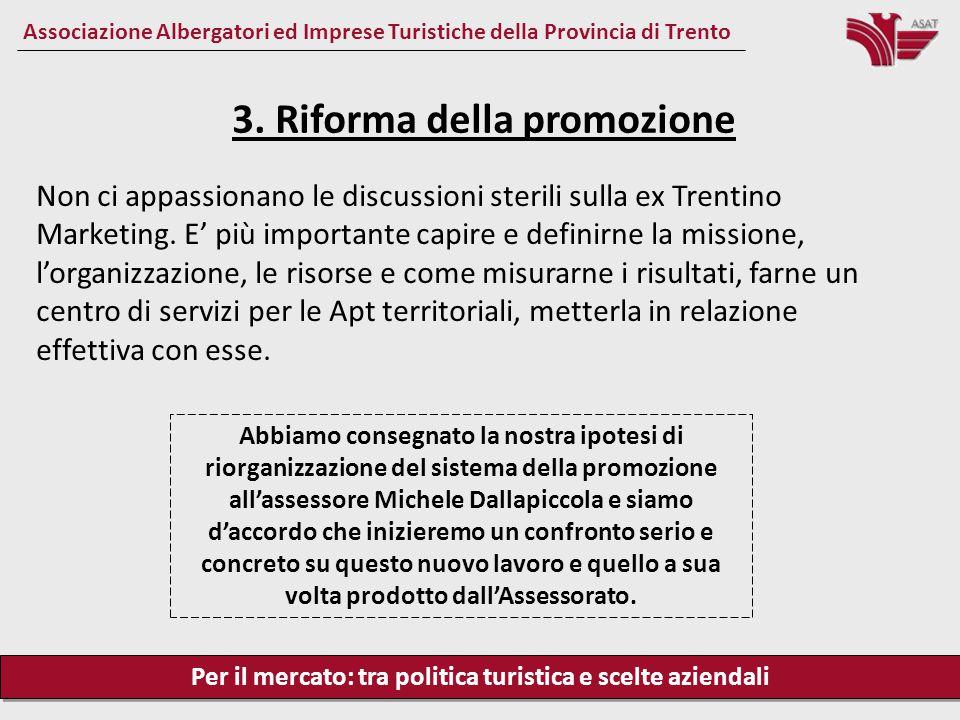 Per il mercato: tra politica turistica e scelte aziendali Associazione Albergatori ed Imprese Turistiche della Provincia di Trento Non ci appassionano le discussioni sterili sulla ex Trentino Marketing.