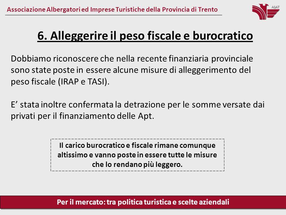 Per il mercato: tra politica turistica e scelte aziendali Associazione Albergatori ed Imprese Turistiche della Provincia di Trento Dobbiamo riconoscere che nella recente finanziaria provinciale sono state poste in essere alcune misure di alleggerimento del peso fiscale (IRAP e TASI).