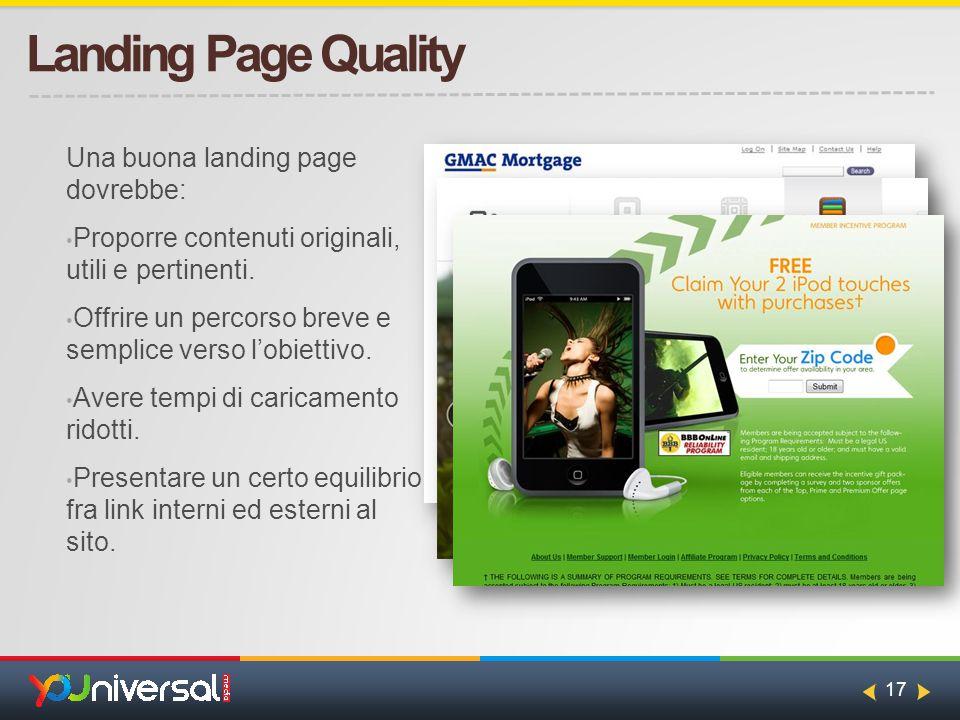 17 Landing Page Quality Una buona landing page dovrebbe: Proporre contenuti originali, utili e pertinenti.