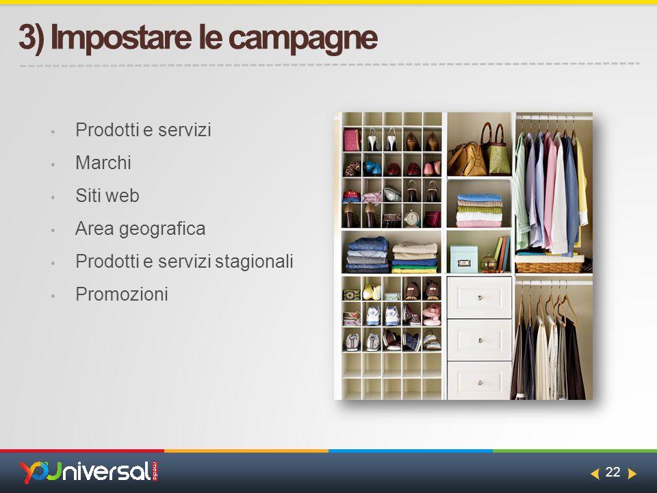 22 3) Impostare le campagne Prodotti e servizi Marchi Siti web Area geografica Prodotti e servizi stagionali Promozioni