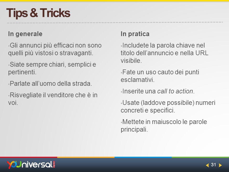 31 Tips & Tricks In generale Gli annunci più efficaci non sono quelli più vistosi o stravaganti.