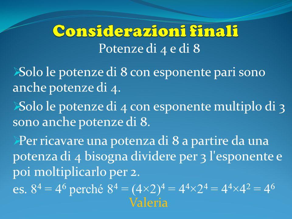 Potenze di 4 e di 8  Solo le potenze di 8 con esponente pari sono anche potenze di 4.  Solo le potenze di 4 con esponente multiplo di 3 sono anche p