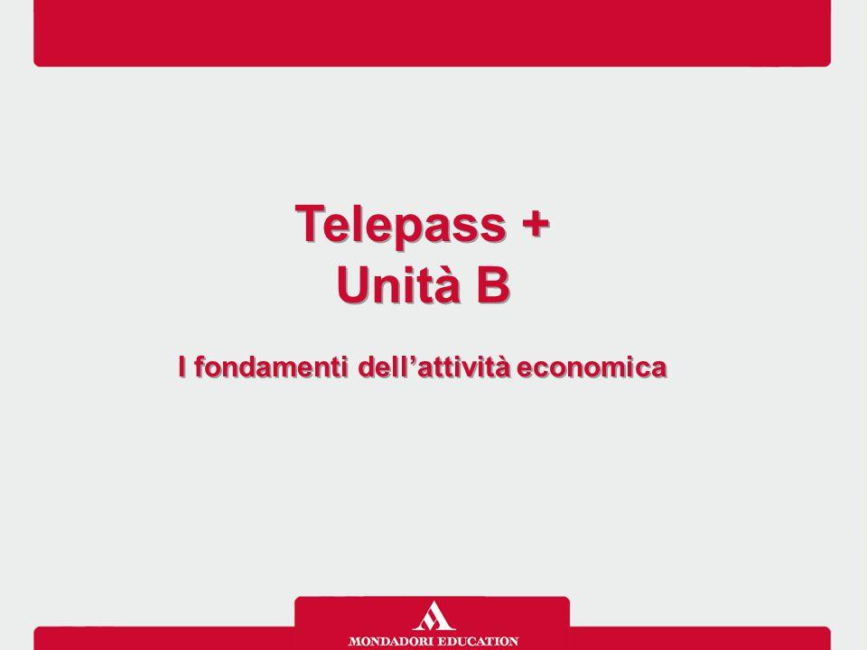 Telepass + Unità B I fondamenti dell'attività economica Telepass + Unità B I fondamenti dell'attività economica