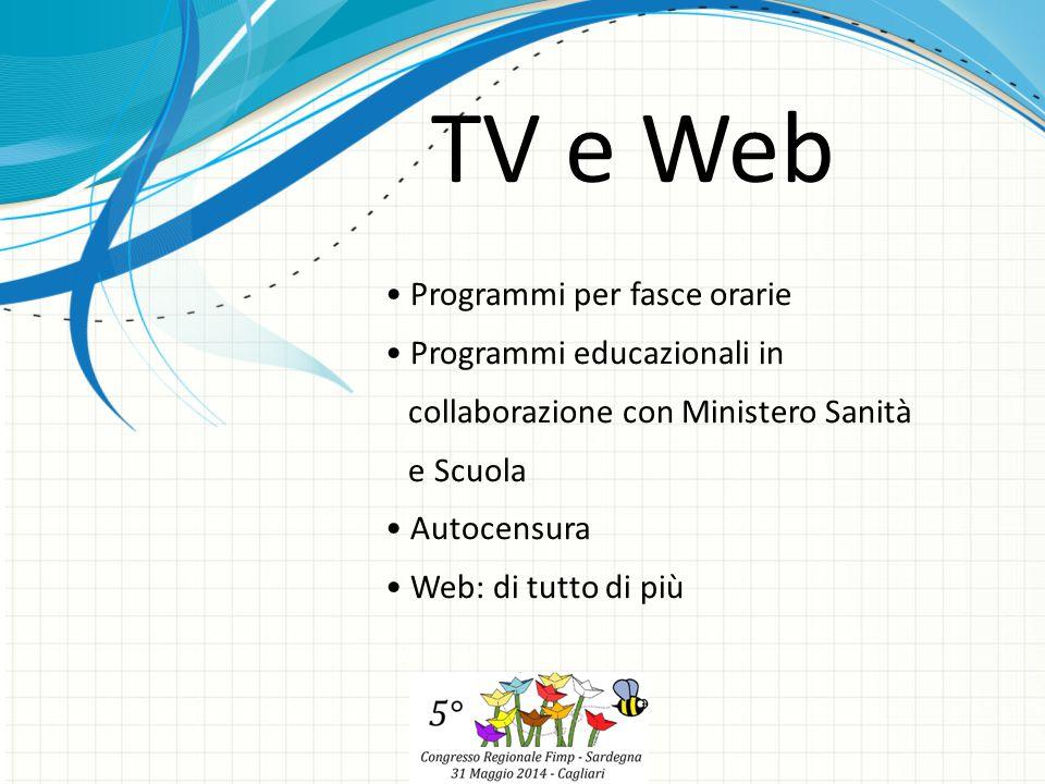TV e Web Programmi per fasce orarie Programmi educazionali in collaborazione con Ministero Sanità e Scuola Autocensura Web: di tutto di più