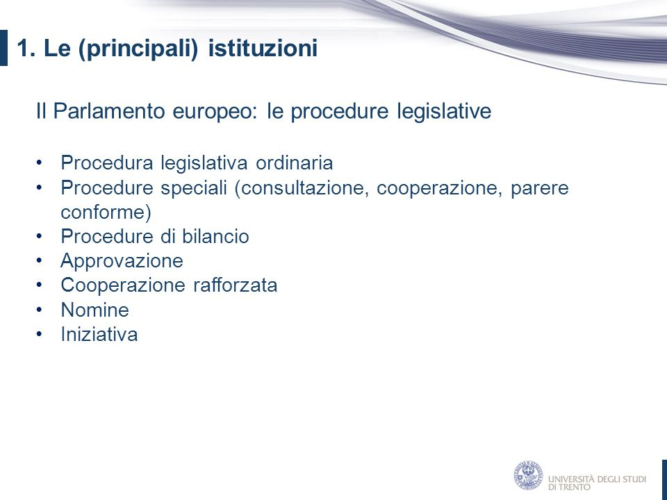 Il Parlamento europeo: le procedure legislative Procedura legislativa ordinaria Procedure speciali (consultazione, cooperazione, parere conforme) Proc