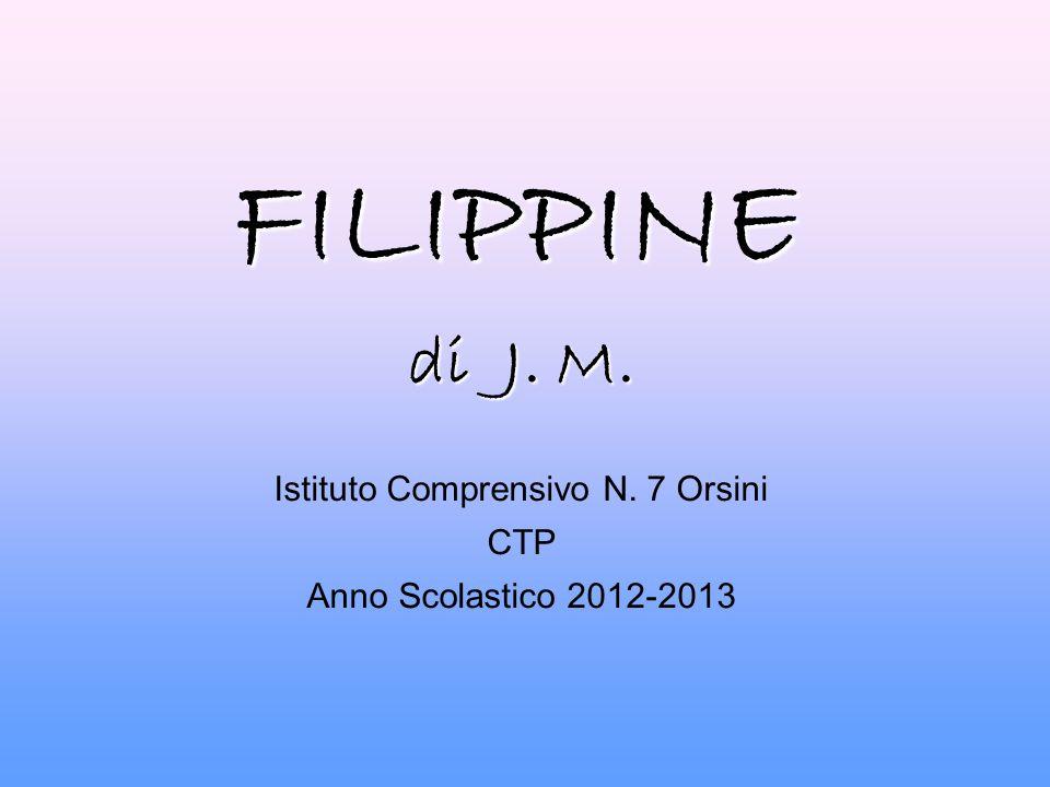FILIPPINE di J. M. Istituto Comprensivo N. 7 Orsini CTP Anno Scolastico 2012-2013