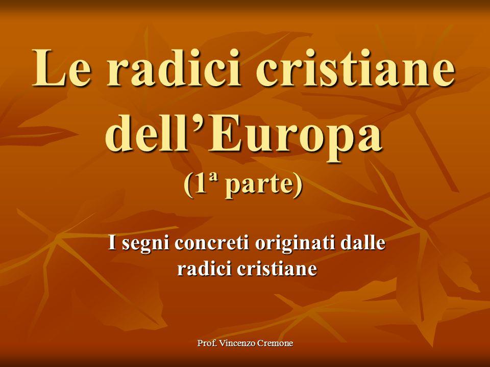 Prof. Vincenzo Cremone Le radici cristiane dell'Europa (1ª parte) I segni concreti originati dalle radici cristiane