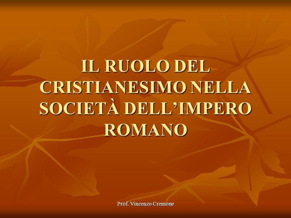 Prof. Vincenzo Cremone IL RUOLO DEL CRISTIANESIMO NELLA SOCIETÀ DELL'IMPERO ROMANO