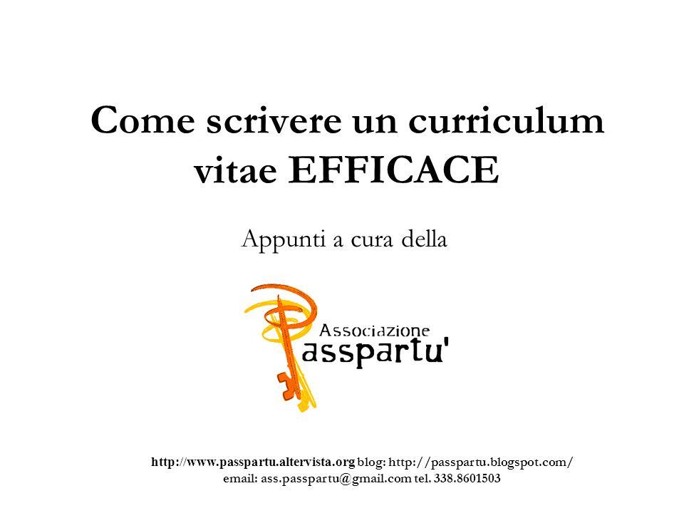 Come scrivere un curriculum vitae EFFICACE Appunti a cura della http://www.passpartu.altervista.org blog: http://passpartu.blogspot.com/ email: ass.pa