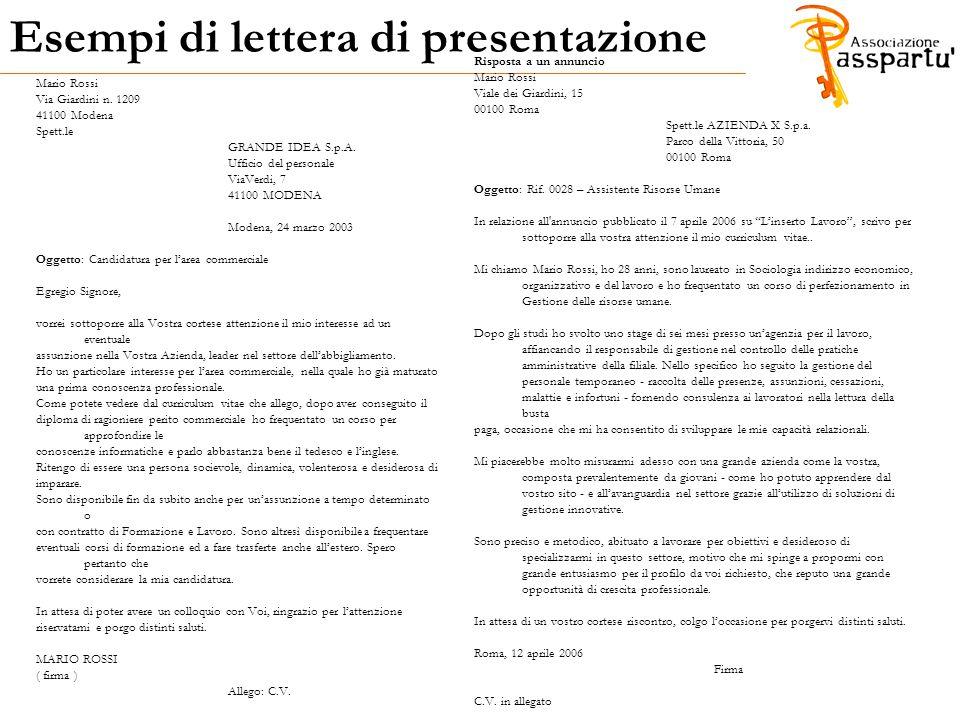 Esempi di lettera di presentazione Mario Rossi Via Giardini n. 1209 41100 Modena Spett.le GRANDE IDEA S.p.A. Ufficio del personale ViaVerdi, 7 41100 M