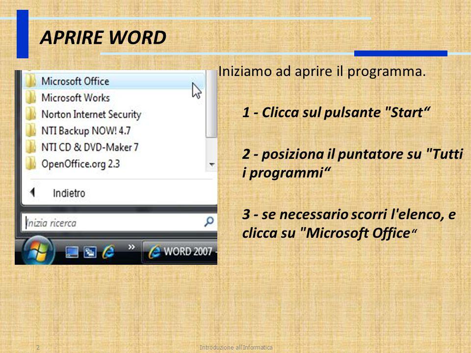Introduzione all'Informatica2 APRIRE WORD Iniziamo ad aprire il programma. 1 - Clicca sul pulsante