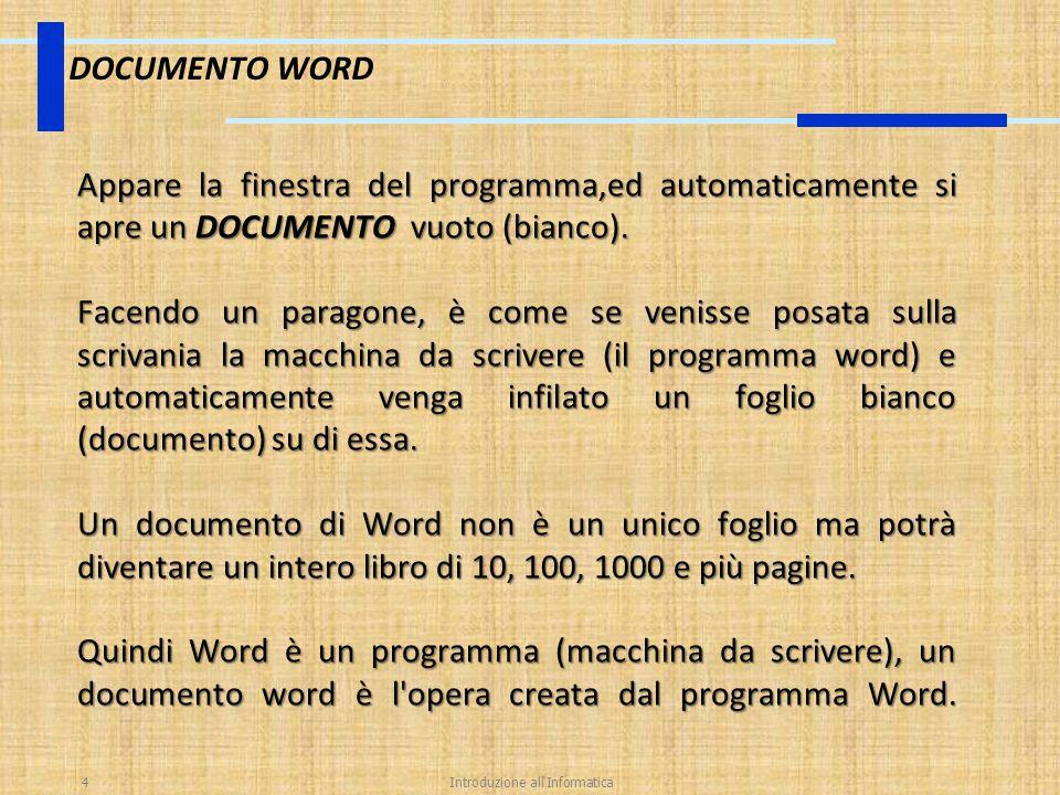 Introduzione all'Informatica4 DOCUMENTO WORD Appare la finestra del programma,ed automaticamente si apre un DOCUMENTO vuoto (bianco). Facendo un parag
