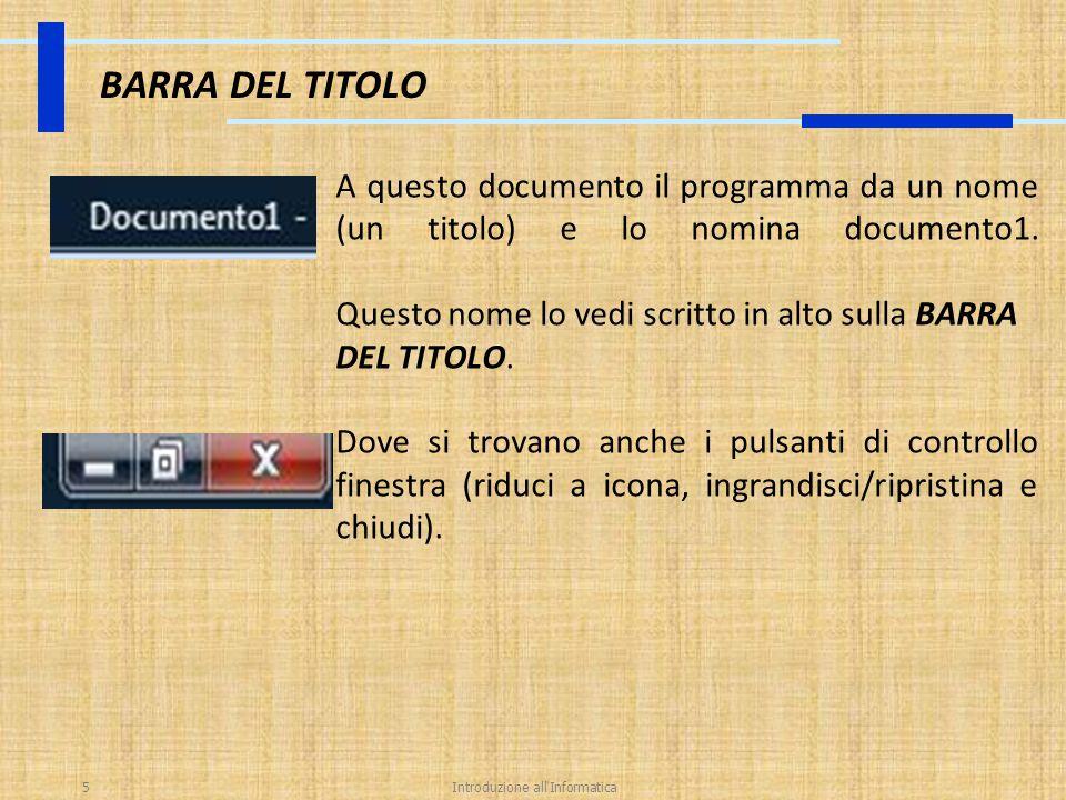 Introduzione all'Informatica5 BARRA DEL TITOLO A questo documento il programma da un nome (un titolo) e lo nomina documento1. Questo nome lo vedi scri