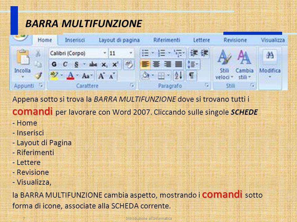 Introduzione all'Informatica7 BARRA MULTIFUNZIONE comandi Appena sotto si trova la BARRA MULTIFUNZIONE dove si trovano tutti i comandi per lavorare co