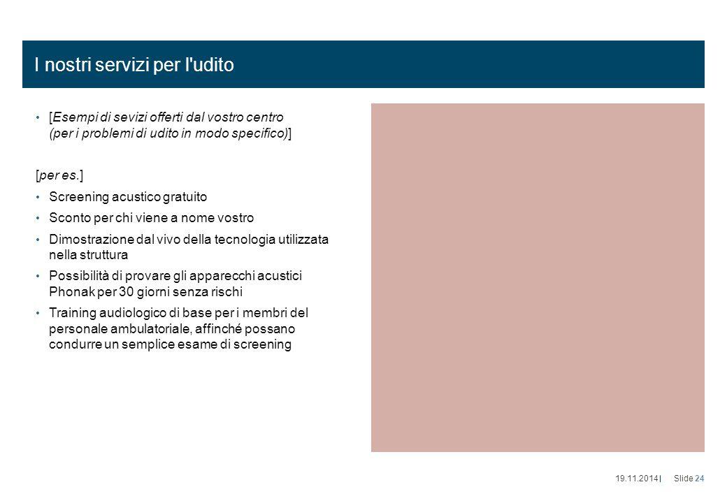 I nostri servizi per l'udito [Esempi di sevizi offerti dal vostro centro (per i problemi di udito in modo specifico)] [per es.] Screening acustico gra