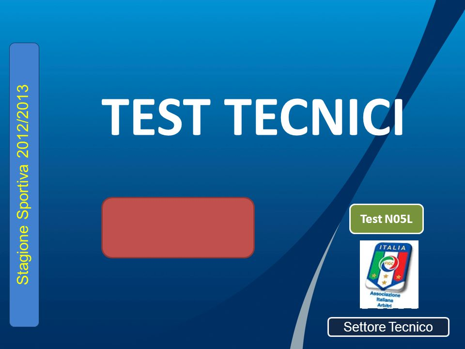 TEST TECNICI Settore Tecnico Stagione Sportiva 2012/2013 Test N05L