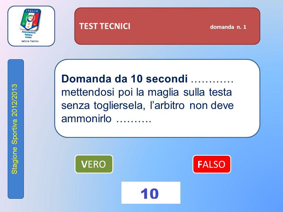Settore Tecnico Stagione Sportiva 2012/2013 TEST TECNICI domanda n. 1 Domanda da 10 secondi ………… mettendosi poi la maglia sulla testa senza togliersel