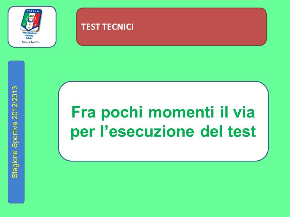 Settore Tecnico Stagione Sportiva 2012/2013 TEST TECNICI Fra pochi momenti il via per l'esecuzione del test