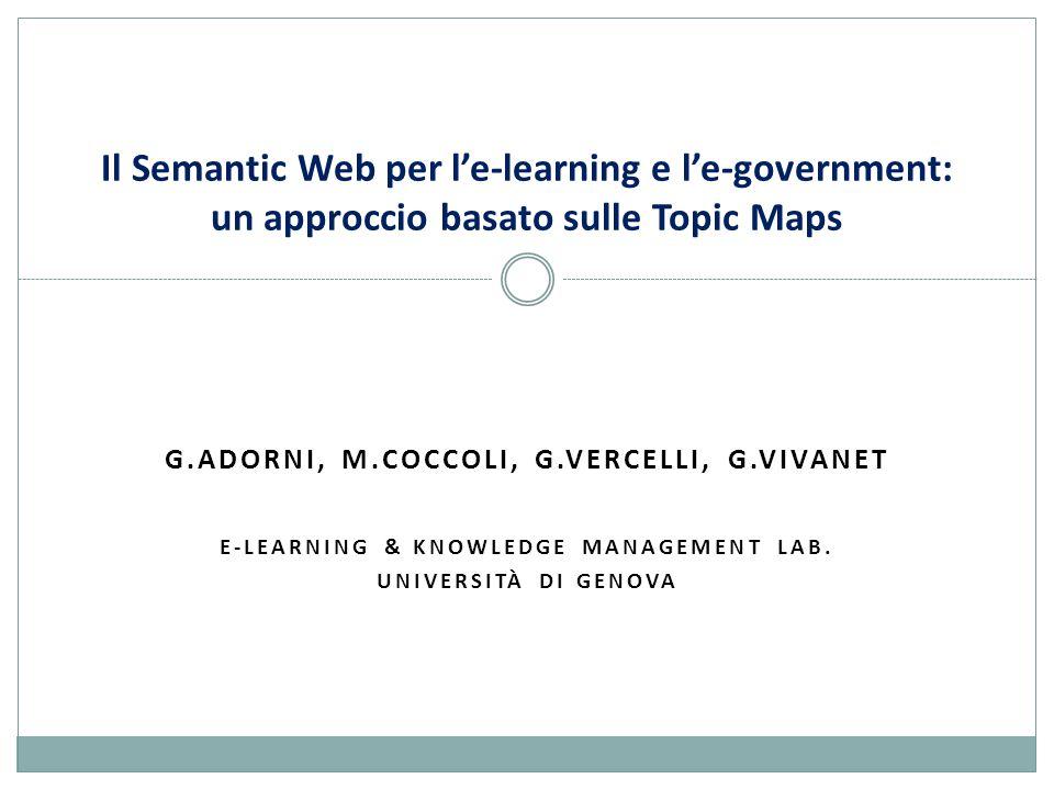 Topic Maps ed e-learning progettazione percorsi di apprendimento E-Learning ed E-Government; Teramo, 13/12/2007 12 giuliano.vivanet@unige.it Topic 1 Topic 2 Topic 4 Topic 3 Topic 1 Topic 2 Topic 4 Topic 3