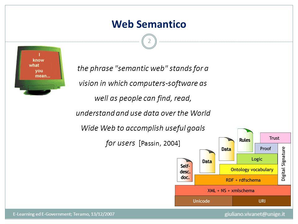 Topic Maps e XTM E-Learning ed E-Government; Teramo, 13/12/2007 3 Standard ISO/IEC 13250:2000 Definisce un modello formale di rappresentazione della conoscenza e delle relative risorse informative (enfasi sulla rintracciabilità delle informazioni ) La seconda edizione (2003) include XML Topic Maps (XTM) 1.0, sistema di codifica delle Topic Maps, basato su XML Il Topic Maps Data Model (2006) definisce e formalizza il modello astratto Nel 2007 vi è stato il rilascio delle specifiche XTM 2.0 Lo standard è in continua evoluzione… giuliano.vivanet@unige.it