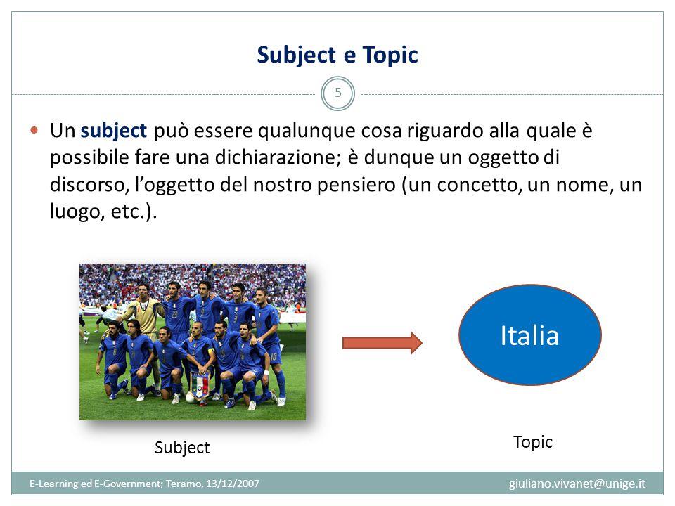 Subject e Topic Un subject può essere qualunque cosa riguardo alla quale è possibile fare una dichiarazione; è dunque un oggetto di discorso, l'oggett