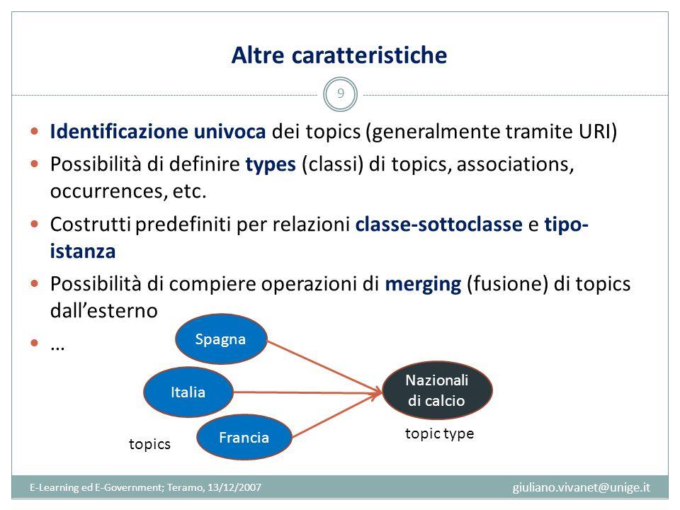 Altre caratteristiche Identificazione univoca dei topics (generalmente tramite URI) Possibilità di definire types (classi) di topics, associations, oc