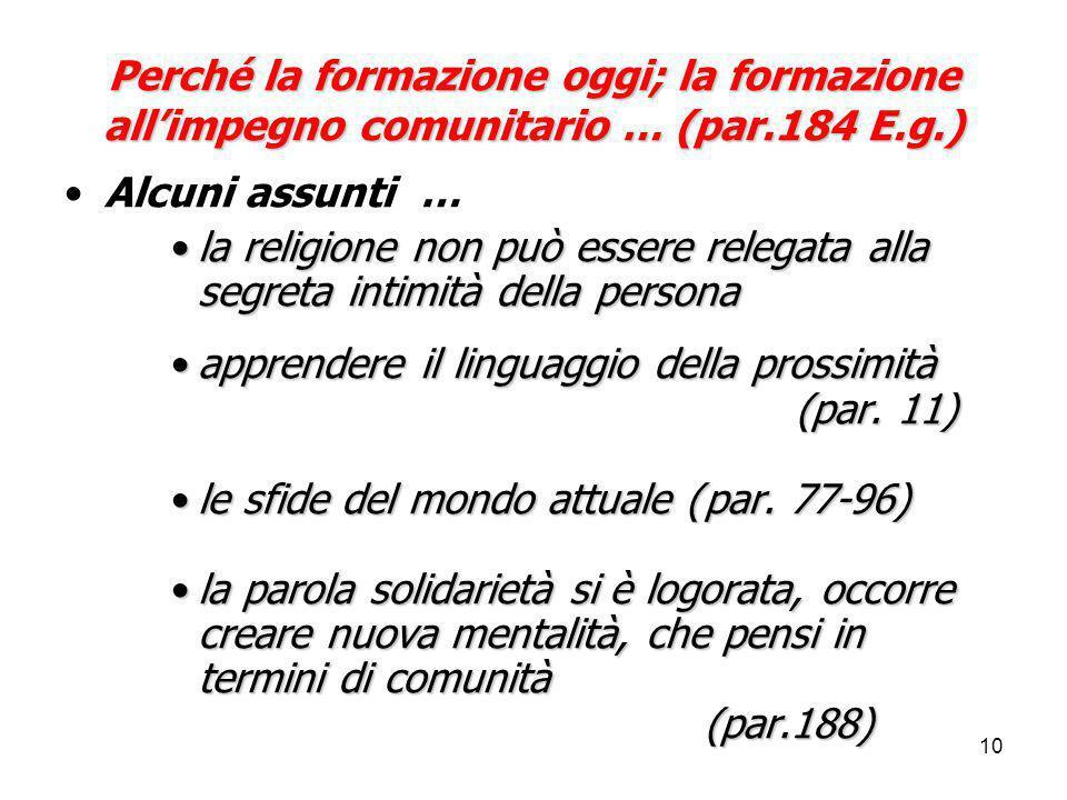 10 Perché la formazione oggi; la formazione all'impegno comunitario … (par.184 E.g.) Alcuni assunti … la religione non può essere relegata alla segret