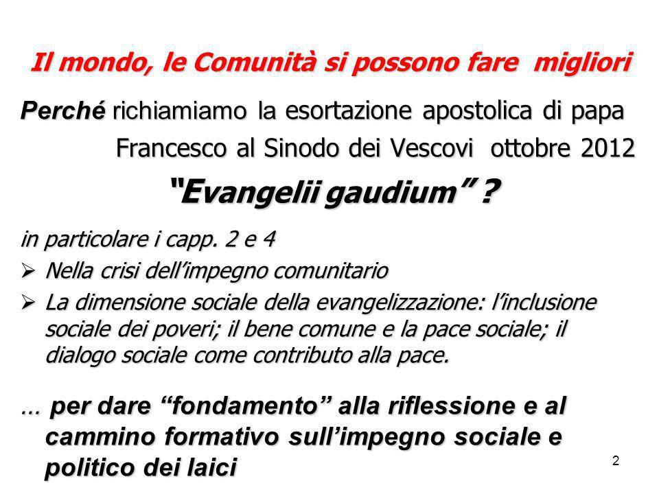 2 Il mondo, le Comunità si possono fare migliori Perché richiamiamo la esortazione apostolica di papa Francesco al Sinodo dei Vescovi ottobre 2012 Fra